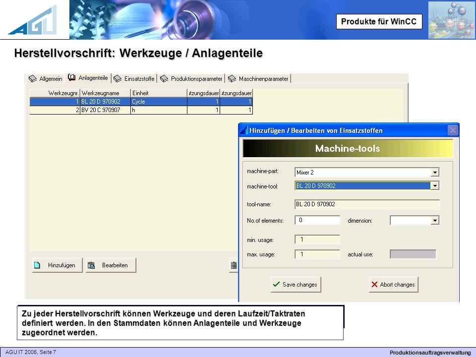 AGU IT 2006, Seite 7 Produktionsauftragsverwaltung Produkte für WinCC Zu jeder Herstellvorschrift können Werkzeuge und deren Laufzeit/Taktraten definiert werden.