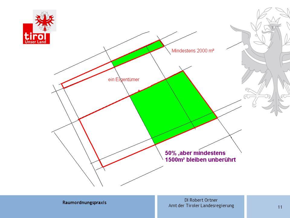 Raumordnungspraxis DI Robert Ortner Amt der Tiroler Landesregierung 11