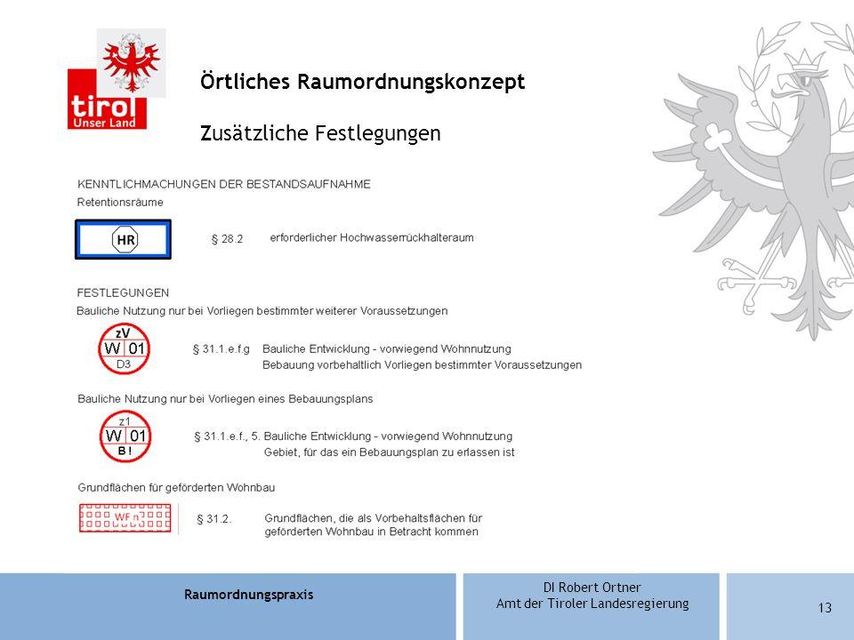 Raumordnungspraxis DI Robert Ortner Amt der Tiroler Landesregierung 13 Örtliches Raumordnungskonzept Zusätzliche Festlegungen