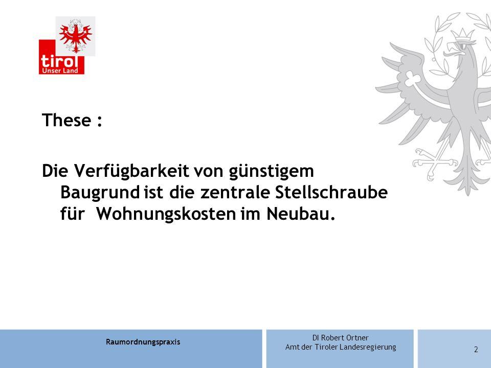 Raumordnungspraxis DI Robert Ortner Amt der Tiroler Landesregierung 23 Örtliche Raumordnung Raumordnungsverfahren Entschädigungsregelung –Verpflichtung zum Ausgleich des Wertverlustes bei Umwidmungen, insb.