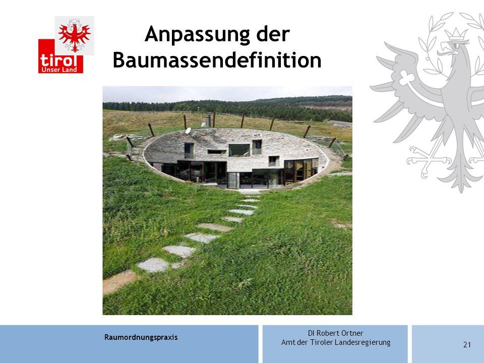 Raumordnungspraxis DI Robert Ortner Amt der Tiroler Landesregierung 21 Anpassung der Baumassendefinition