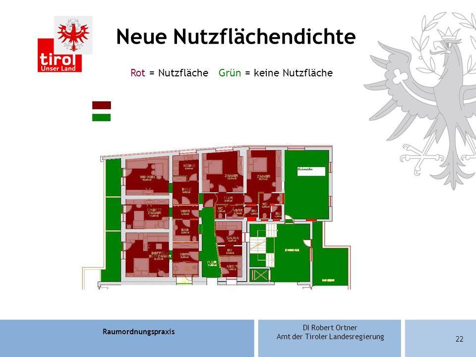 Raumordnungspraxis DI Robert Ortner Amt der Tiroler Landesregierung 22 Neue Nutzflächendichte Rot = Nutzfläche Grün = keine Nutzfläche