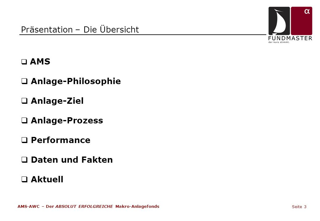 Präsentation – Die Übersicht  AMS  Anlage-Philosophie  Anlage-Ziel  Anlage-Prozess  Performance  Daten und Fakten  Aktuell AMS-AWC – Der ABSOLU