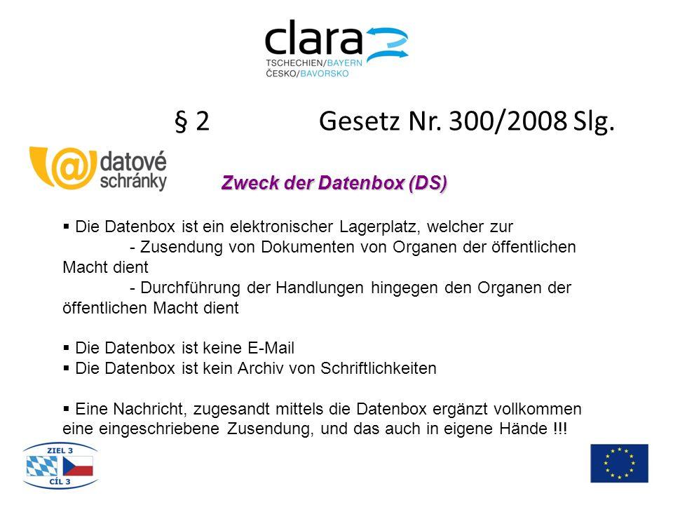 § 2 Gesetz Nr. 300/2008 Slg. Zweck der Datenbox (DS)  Die Datenbox ist ein elektronischer Lagerplatz, welcher zur - Zusendung von Dokumenten von Orga