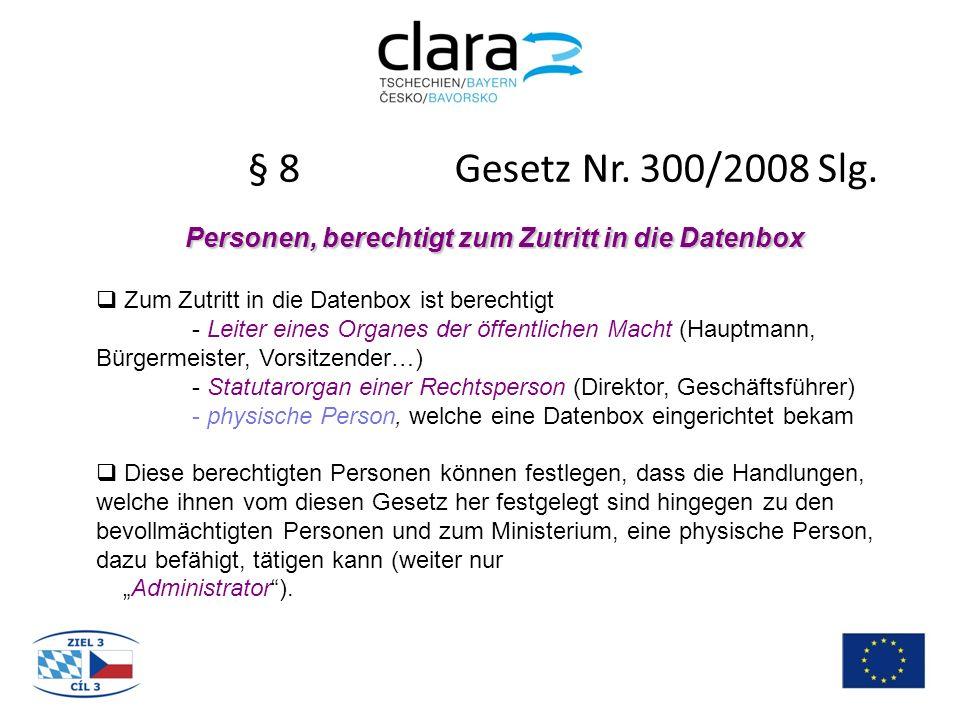 § 8 Gesetz Nr. 300/2008 Slg. Personen, berechtigt zum Zutritt in die Datenbox  Zum Zutritt in die Datenbox ist berechtigt - Leiter eines Organes der