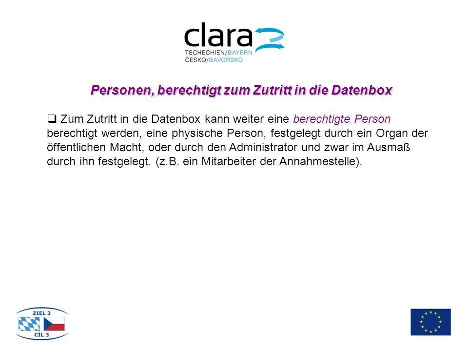 Personen, berechtigt zum Zutritt in die Datenbox  Zum Zutritt in die Datenbox kann weiter eine berechtigte Person berechtigt werden, eine physische Person, festgelegt durch ein Organ der öffentlichen Macht, oder durch den Administrator und zwar im Ausmaß durch ihn festgelegt.