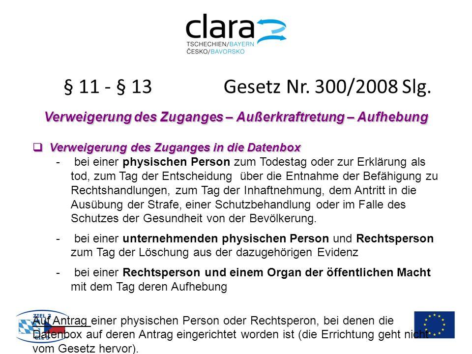 § 11 - § 13 Gesetz Nr. 300/2008 Slg. Verweigerung des Zuganges – Außerkraftretung – Aufhebung  Verweigerung des Zuganges in die Datenbox - bei einer