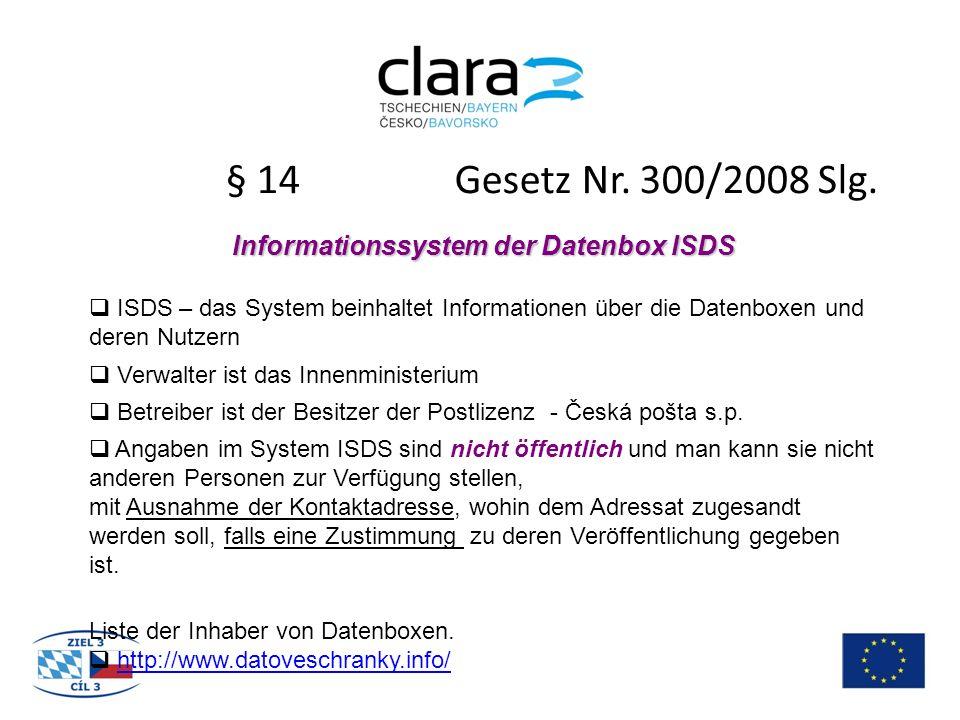 § 14 Gesetz Nr. 300/2008 Slg. Informationssystem der Datenbox ISDS  ISDS – das System beinhaltet Informationen über die Datenboxen und deren Nutzern