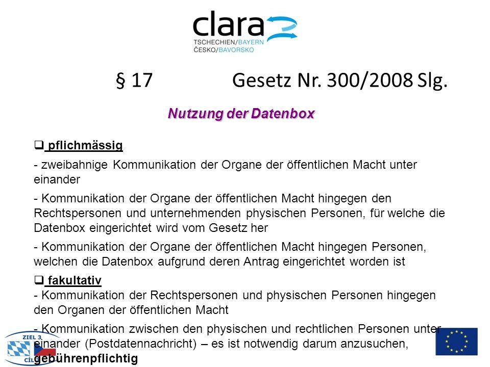 § 17 Gesetz Nr. 300/2008 Slg. Nutzung der Datenbox  pflichmässig - zweibahnige Kommunikation der Organe der öffentlichen Macht unter einander - Kommu