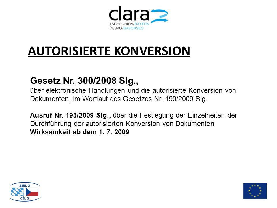 AUTORISIERTE KONVERSION Gesetz Nr. 300/2008 Slg., über elektronische Handlungen und die autorisierte Konversion von Dokumenten, im Wortlaut des Gesetz