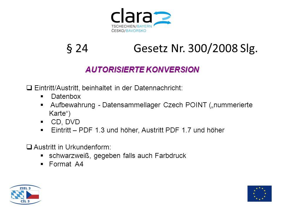 § 24 Gesetz Nr. 300/2008 Slg. AUTORISIERTE KONVERSION  Eintritt/Austritt, beinhaltet in der Datennachricht:  Datenbox  Aufbewahrung - Datensammella