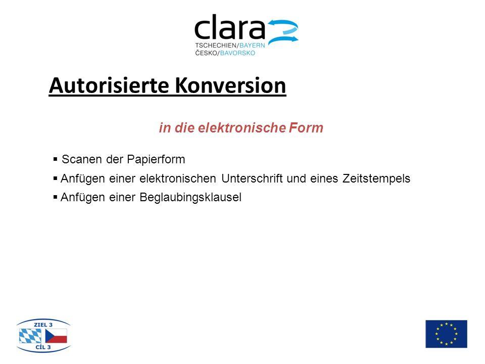 Autorisierte Konversion in die elektronische Form  Scanen der Papierform  Anfügen einer elektronischen Unterschrift und eines Zeitstempels  Anfügen einer Beglaubingsklausel