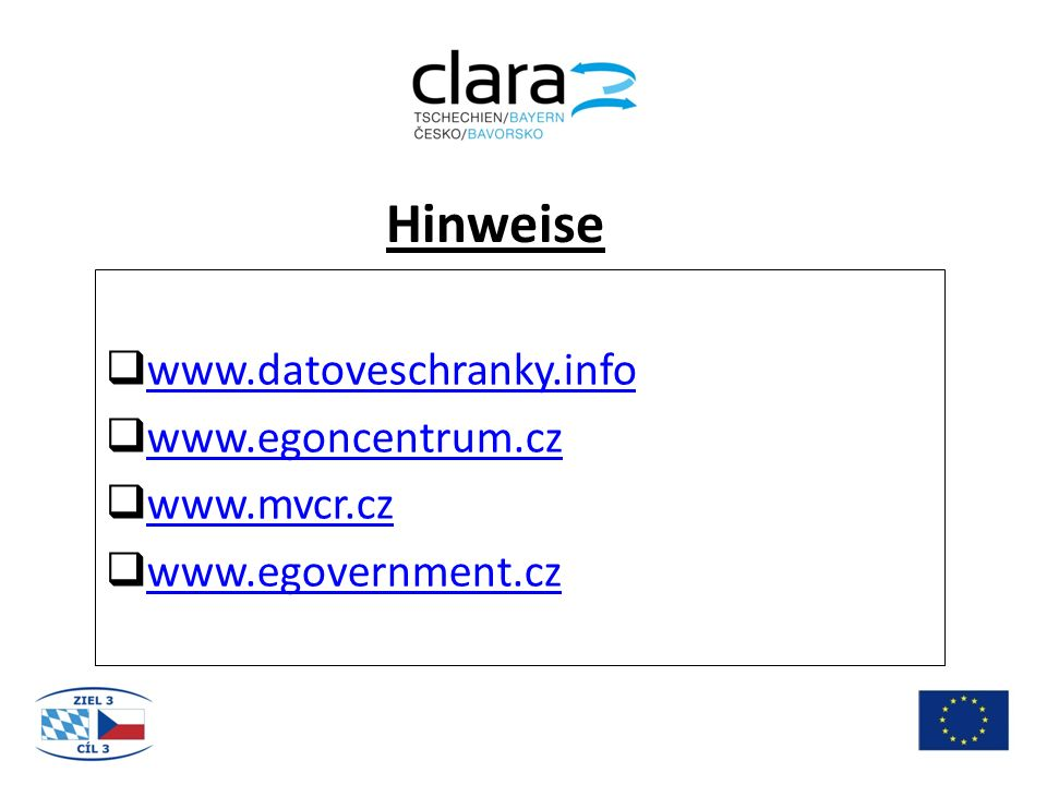 Hinweise  www.datoveschranky.info www.datoveschranky.info  www.egoncentrum.cz www.egoncentrum.cz  www.mvcr.cz www.mvcr.cz  www.egovernment.cz www.egovernment.cz