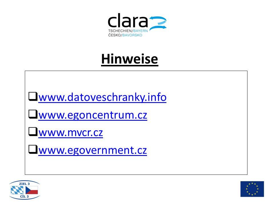Hinweise  www.datoveschranky.info www.datoveschranky.info  www.egoncentrum.cz www.egoncentrum.cz  www.mvcr.cz www.mvcr.cz  www.egovernment.cz www.