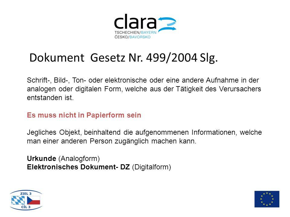 Dokument Gesetz Nr. 499/2004 Slg. Schrift-, Bild-, Ton- oder elektronische oder eine andere Aufnahme in der analogen oder digitalen Form, welche aus d