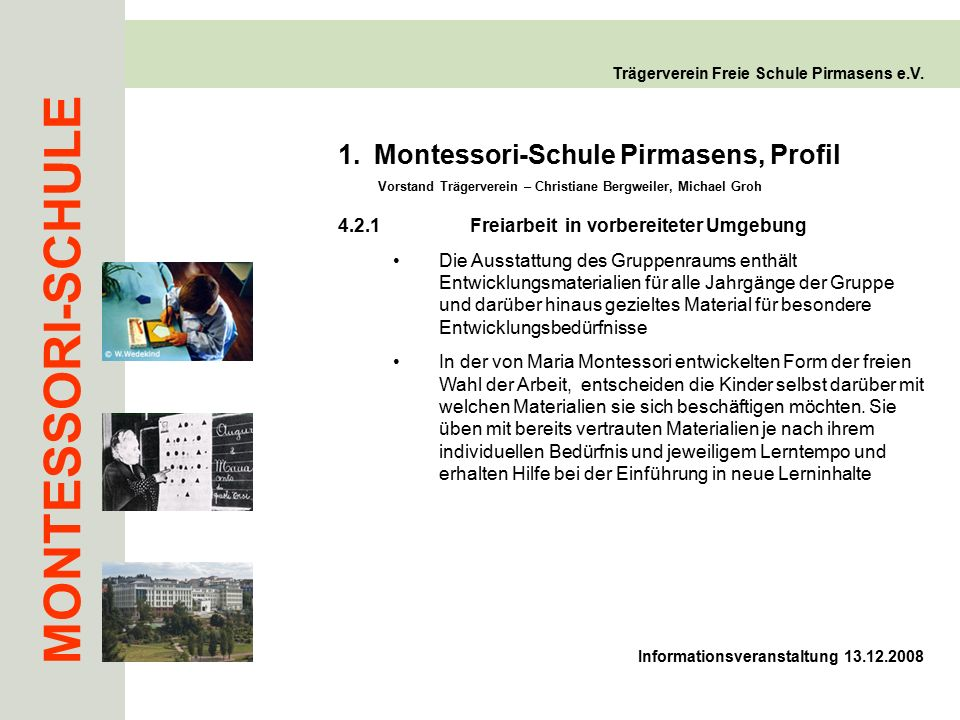 MONTESSORI-SCHULE Trägerverein Freie Schule Pirmasens e.V. Informationsveranstaltung 13.12.2008 1.Montessori-Schule Pirmasens, Profil Vorstand Trägerv