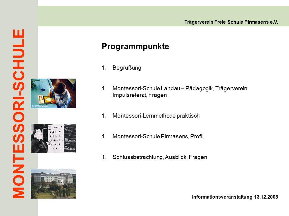 MONTESSORI-SCHULE Trägerverein Freie Schule Pirmasens e.V. Programmpunkte 1.Begrüßung 1.Montessori-Schule Landau – Pädagogik, Trägerverein Impulsrefer