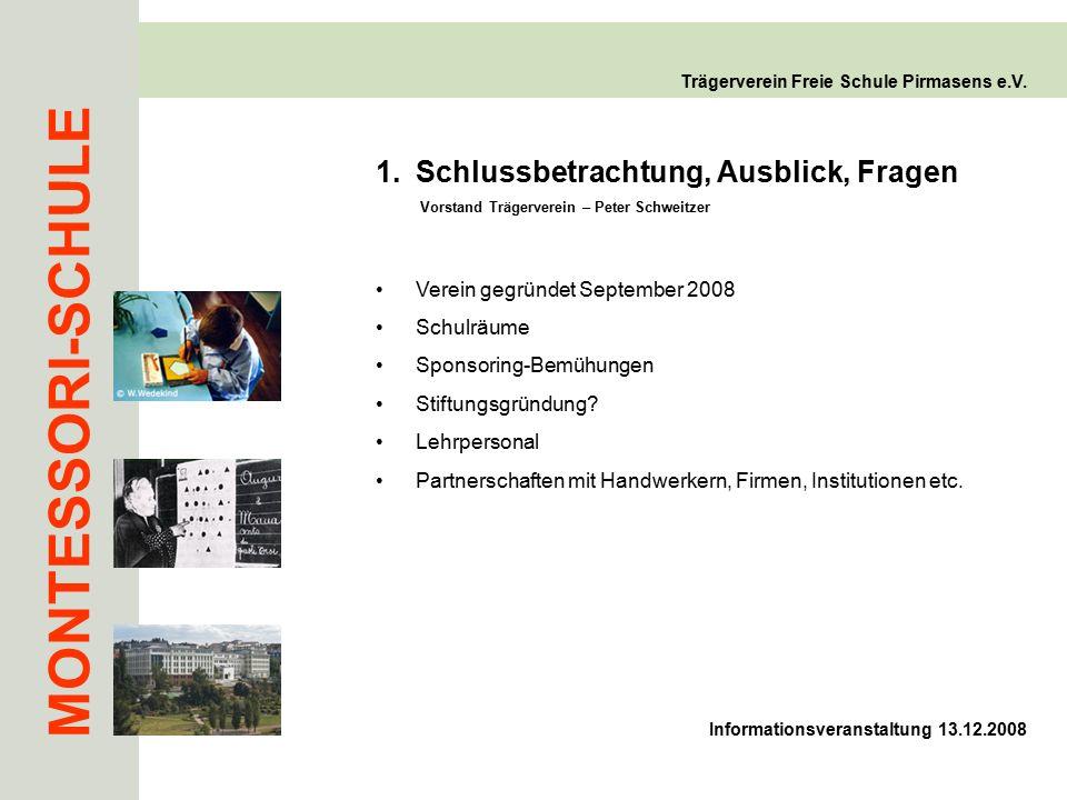 MONTESSORI-SCHULE Trägerverein Freie Schule Pirmasens e.V. Verein gegründet September 2008 Schulräume Sponsoring-Bemühungen Stiftungsgründung? Lehrper