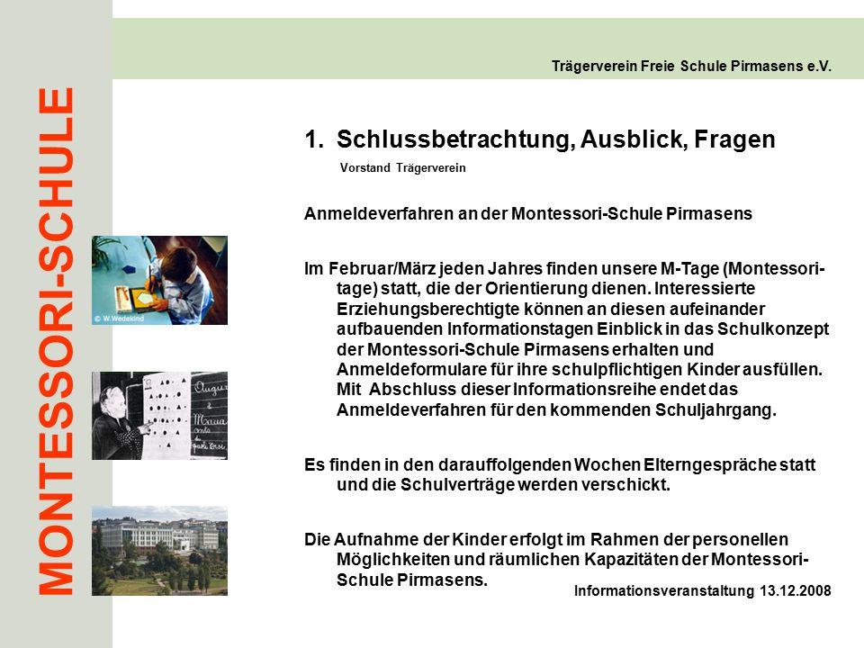 MONTESSORI-SCHULE Trägerverein Freie Schule Pirmasens e.V. 1.Schlussbetrachtung, Ausblick, Fragen Vorstand Trägerverein Anmeldeverfahren an der Montes