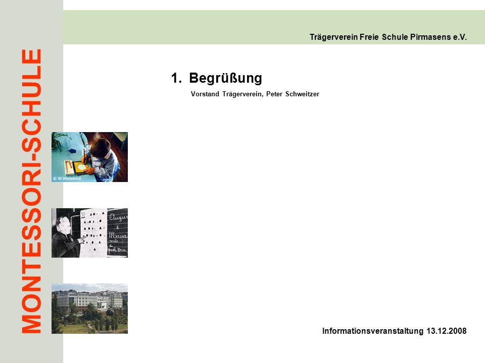 MONTESSORI-SCHULE Trägerverein Freie Schule Pirmasens e.V. 1.Begrüßung Vorstand Trägerverein, Peter Schweitzer Informationsveranstaltung 13.12.2008