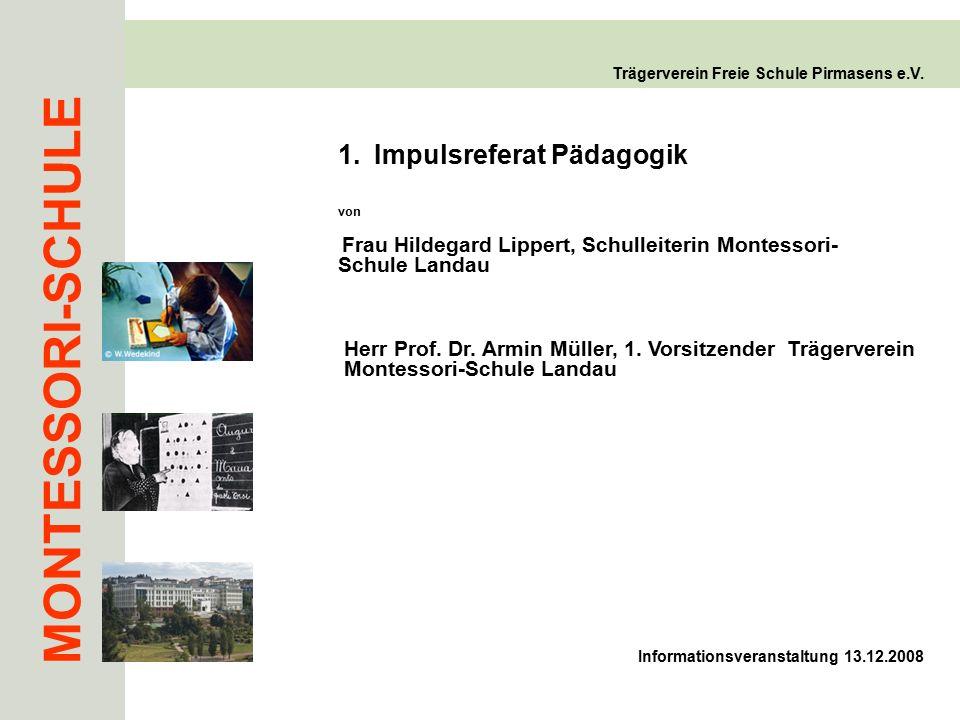MONTESSORI-SCHULE Trägerverein Freie Schule Pirmasens e.V. 1.Impulsreferat Pädagogik von Frau Hildegard Lippert, Schulleiterin Montessori- Schule Land