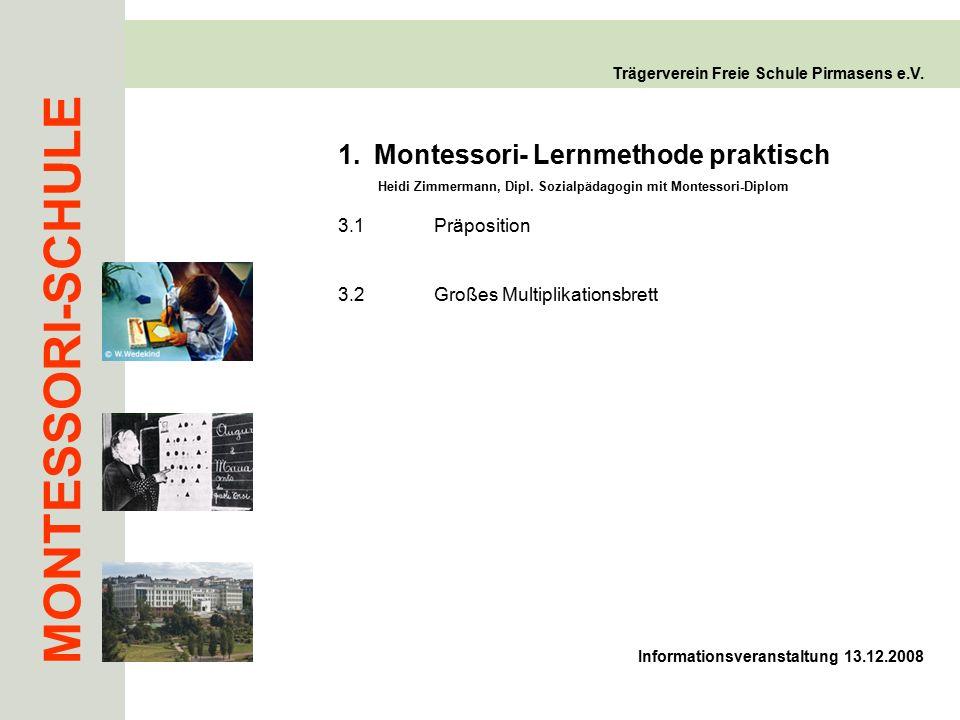 MONTESSORI-SCHULE Trägerverein Freie Schule Pirmasens e.V. 1.Montessori- Lernmethode praktisch Heidi Zimmermann, Dipl. Sozialpädagogin mit Montessori-