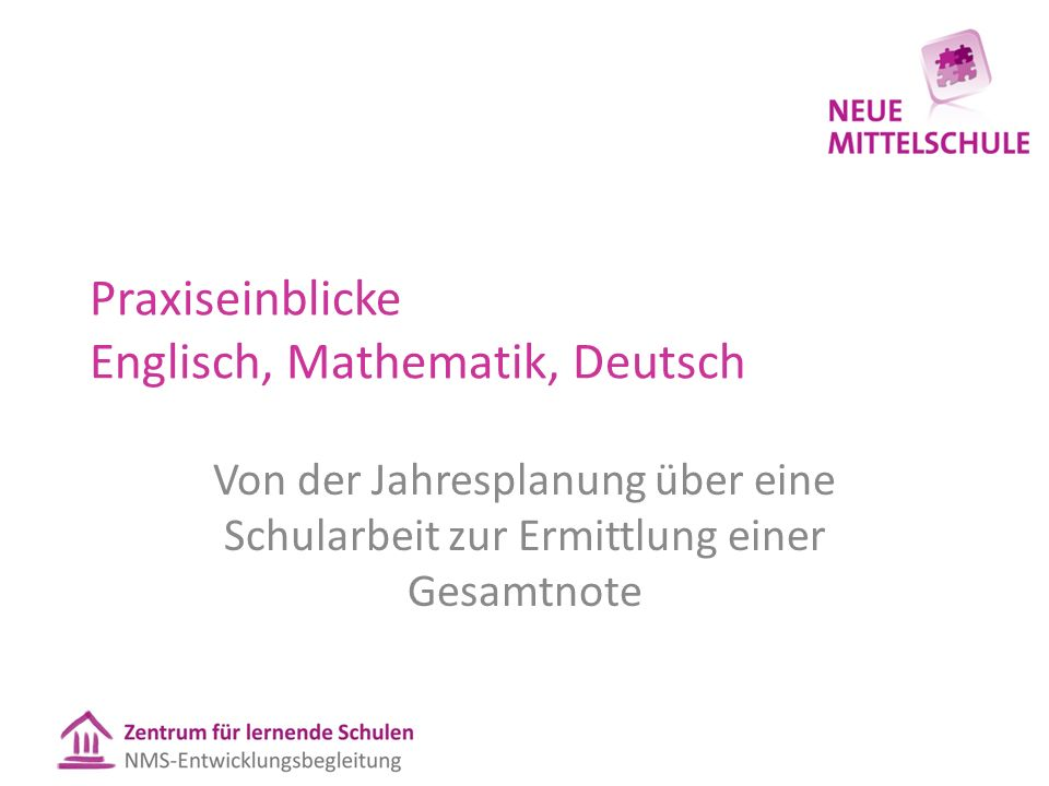 Praxiseinblicke Englisch, Mathematik, Deutsch Von der Jahresplanung über eine Schularbeit zur Ermittlung einer Gesamtnote