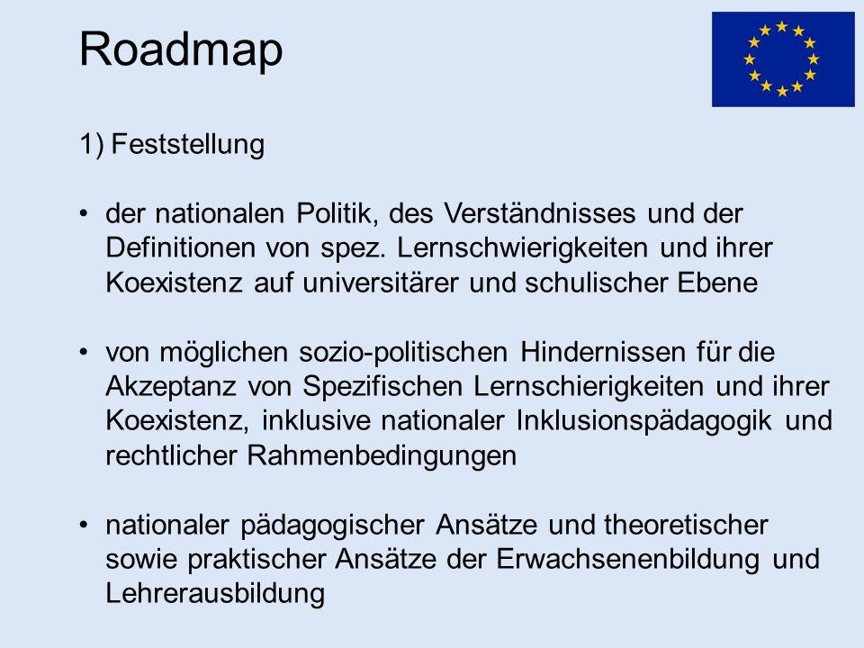 Roadmap 1)Feststellung der nationalen Politik, des Verständnisses und der Definitionen von spez. Lernschwierigkeiten und ihrer Koexistenz auf universi