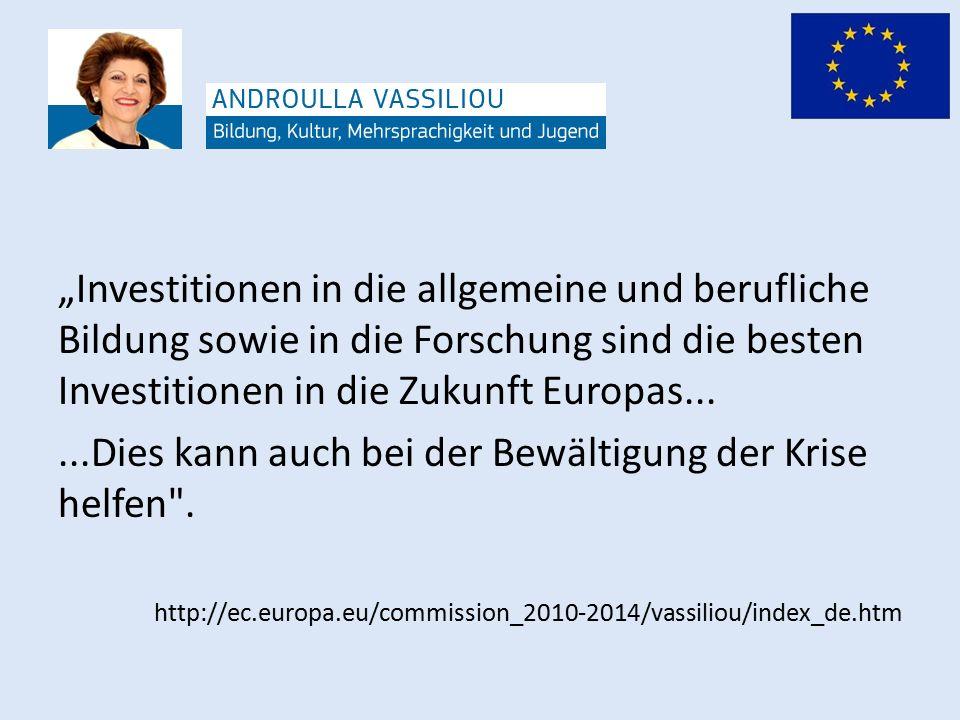 """""""Investitionen in die allgemeine und berufliche Bildung sowie in die Forschung sind die besten Investitionen in die Zukunft Europas......Dies kann auch bei der Bewältigung der Krise helfen ."""