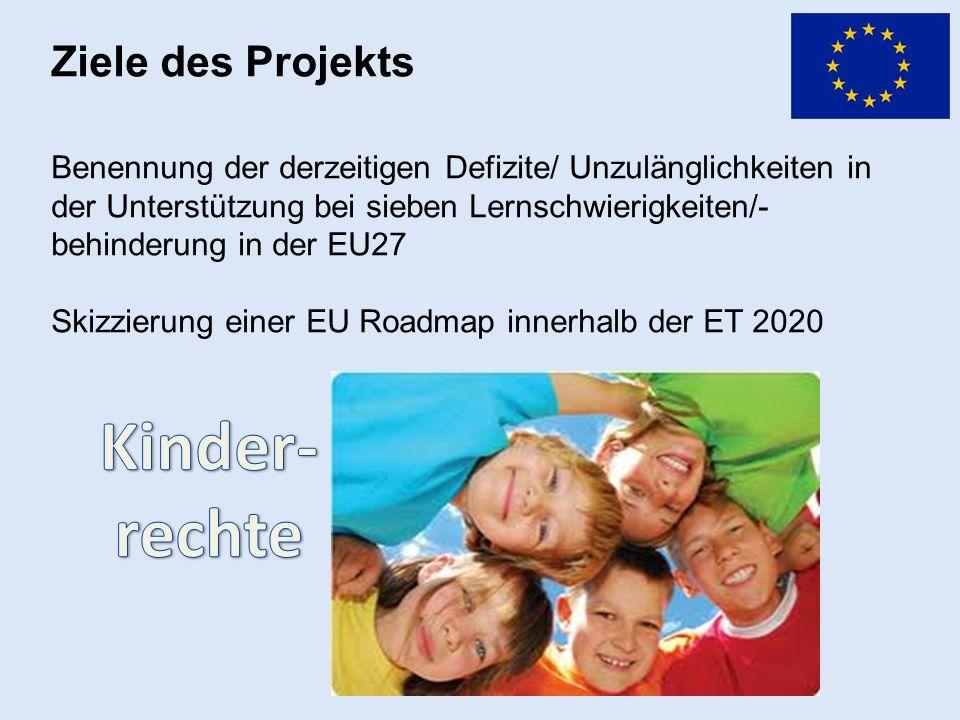 Ziele des Projekts Benennung der derzeitigen Defizite/ Unzulänglichkeiten in der Unterstützung bei sieben Lernschwierigkeiten/- behinderung in der EU27 Skizzierung einer EU Roadmap innerhalb der ET 2020