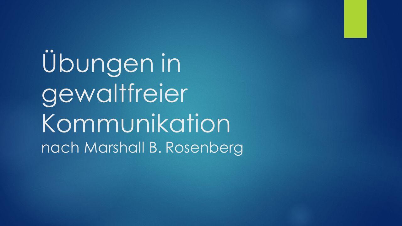 Übungen in gewaltfreier Kommunikation nach Marshall B. Rosenberg