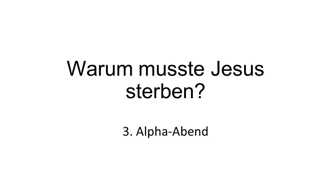 Warum musste Jesus sterben 3. Alpha-Abend