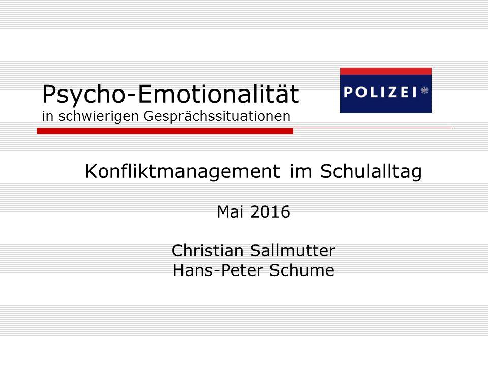 Psycho-Emotionalität in schwierigen Gesprächssituationen Konfliktmanagement im Schulalltag Mai 2016 Christian Sallmutter Hans-Peter Schume
