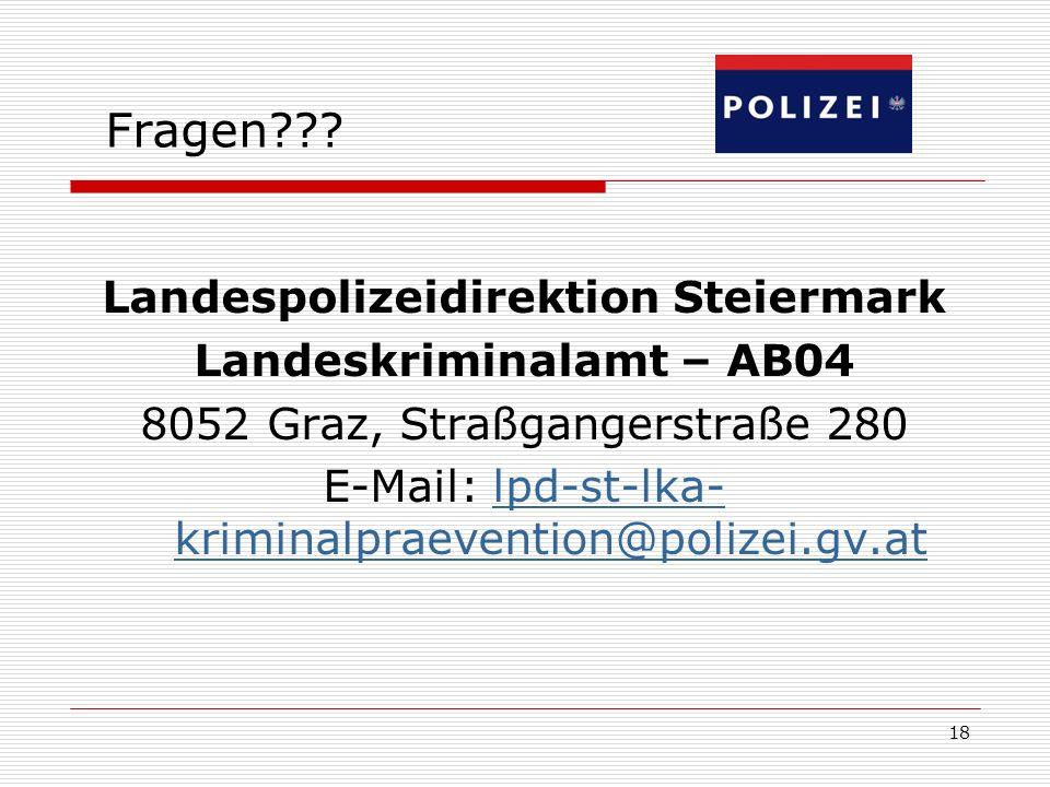 18 Fragen??? Landespolizeidirektion Steiermark Landeskriminalamt – AB04 8052 Graz, Straßgangerstraße 280 E-Mail: lpd-st-lka- kriminalpraevention@poliz