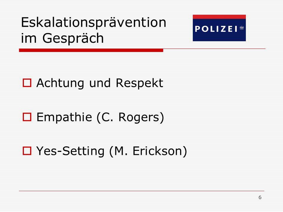 6 Eskalationsprävention im Gespräch  Achtung und Respekt  Empathie (C. Rogers)  Yes-Setting (M. Erickson)