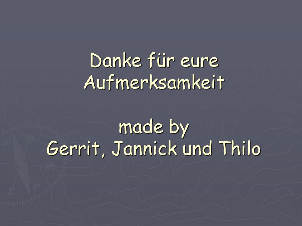 Danke für eure Aufmerksamkeit made by Gerrit, Jannick und Thilo