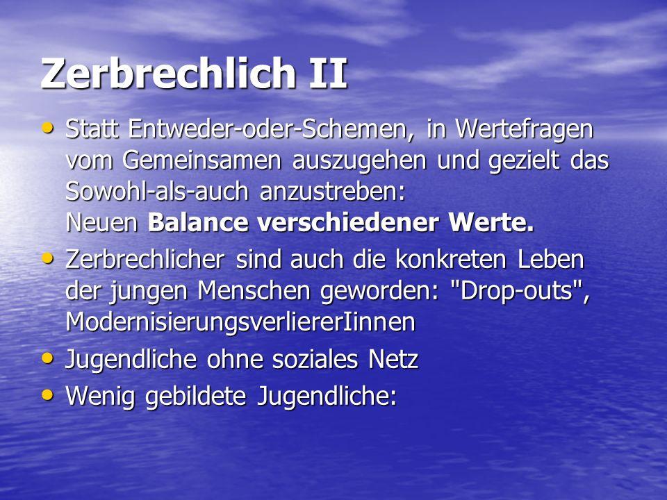 Zerbrechlich II Statt Entweder ‑ oder ‑ Schemen, in Wertefragen vom Gemeinsamen auszugehen und gezielt das Sowohl ‑ als ‑ auch anzustreben: Neuen Balance verschiedener Werte.
