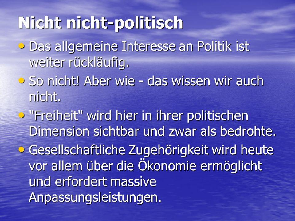Nicht nicht ‑ politisch Das allgemeine Interesse an Politik ist weiter rückläufig.