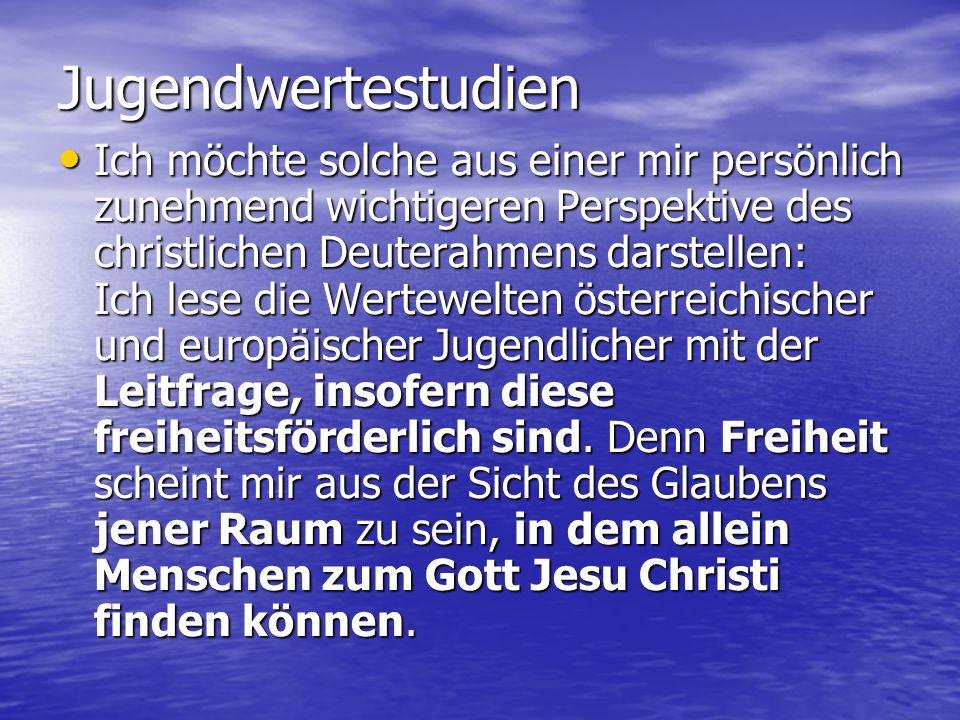 Jugendwertestudien Ich möchte solche aus einer mir persönlich zunehmend wichtigeren Perspektive des christlichen Deuterahmens darstellen: Ich lese die Wertewelten österreichischer und europäischer Jugendlicher mit der Leitfrage, insofern diese freiheitsförderlich sind.