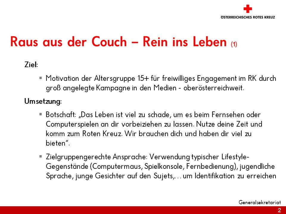 2 Generalsekretariat Raus aus der Couch – Rein ins Leben (1) Ziel:  Motivation der Altersgruppe 15+ für freiwilliges Engagement im RK durch groß ange
