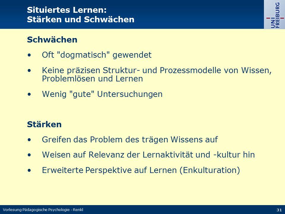 Vorlesung Pädagogische Psychologie - Renkl 31 Situiertes Lernen: Stärken und Schwächen Schwächen Oft