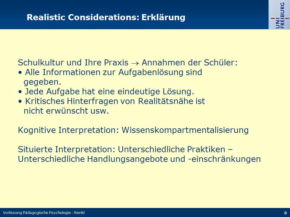 Vorlesung Pädagogische Psychologie - Renkl 8 Realistic Considerations: Erklärung Schulkultur und Ihre Praxis  Annahmen der Schüler: Alle Informatione