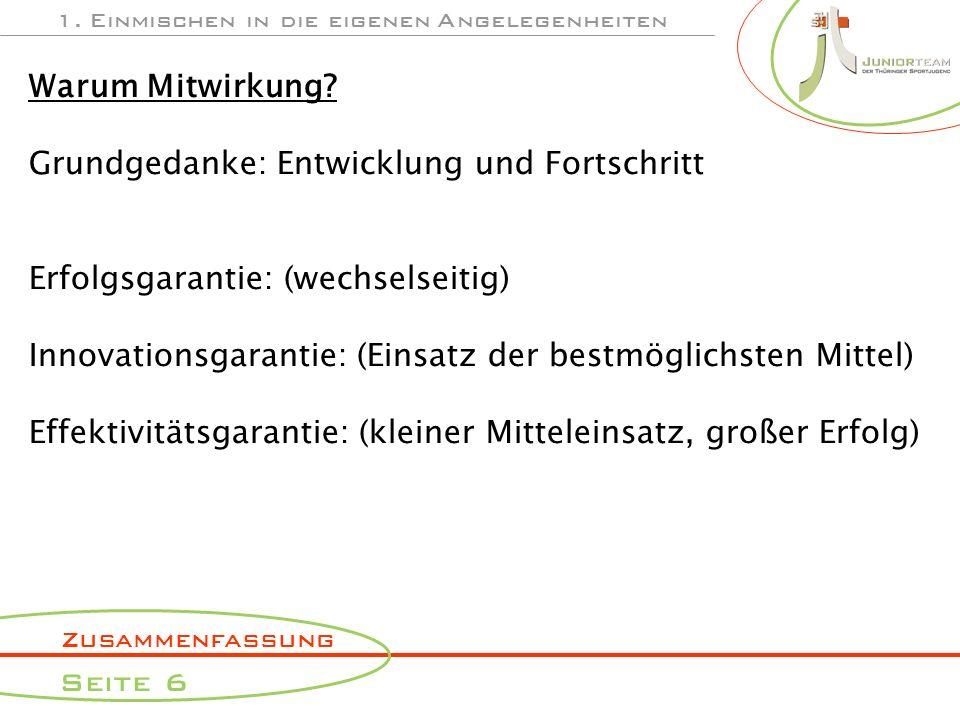 Zusammenfassung Seite 6 1. Einmischen in die eigenen Angelegenheiten Warum Mitwirkung? Grundgedanke: Entwicklung und Fortschritt Erfolgsgarantie: (wec