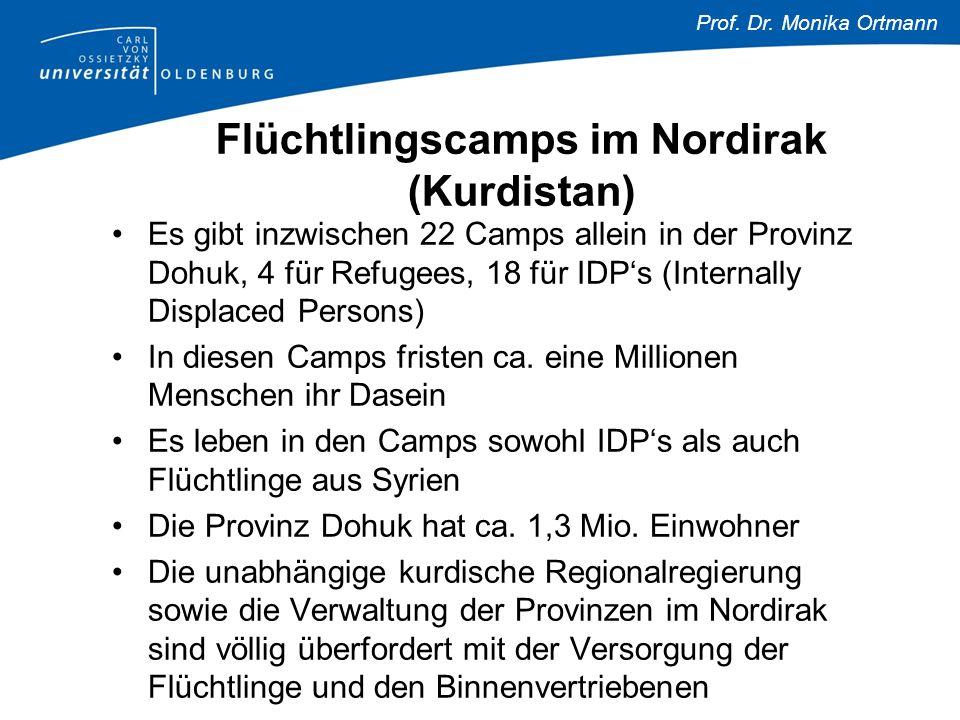 Prof. Dr. Monika Ortmann Flüchtlingscamps im Nordirak (Kurdistan) Es gibt inzwischen 22 Camps allein in der Provinz Dohuk, 4 für Refugees, 18 für IDP'