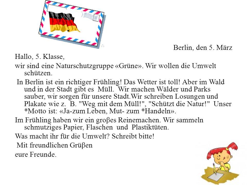 Berlin, den 5. März Hallo, 5. Klasse, wir sind eine Naturschutzgruppe «Grüne».