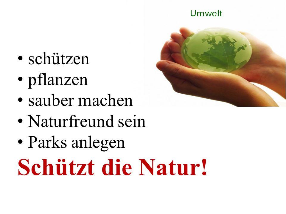 schützen pflanzen sauber machen Naturfreund sein Parks anlegen Schützt die Natur!