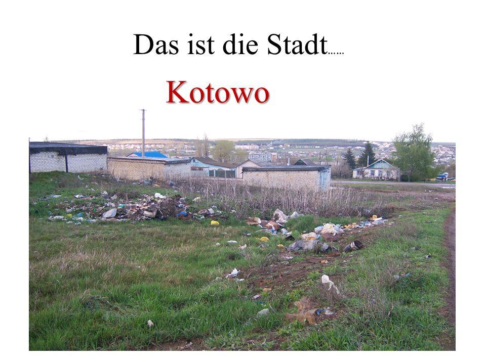 Das ist die Stadt …… Kotowo Kotowo