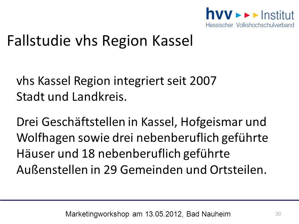 Marketingworkshop am 13.05.2012, Bad Nauheim 30 Fallstudie vhs Region Kassel 30 vhs Kassel Region integriert seit 2007 Stadt und Landkreis.