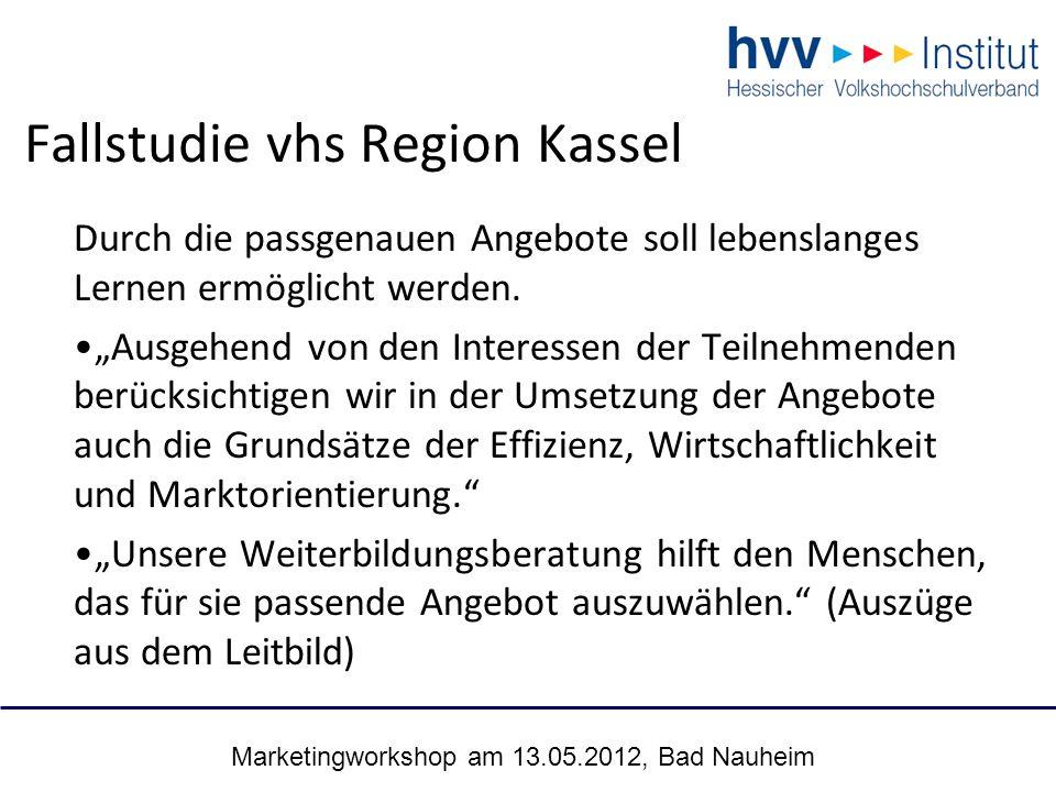 Marketingworkshop am 13.05.2012, Bad Nauheim 31 Fallstudie vhs Region Kassel Durch die passgenauen Angebote soll lebenslanges Lernen ermöglicht werden.