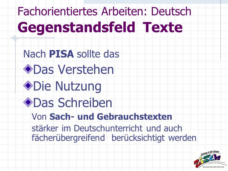 Fachorientiertes Arbeiten: Deutsch Gegenstandsfeld Texte Nach PISA sollte das Das Verstehen Die Nutzung Das Schreiben Von Sach- und Gebrauchstexten stärker im Deutschunterricht und auch fächerübergreifend berücksichtigt werden